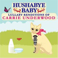 Hushabye Baby! - Country Lullaby Renditions Of Carrie Underwood