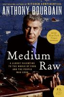 Anthony Bourdain - Medium Raw: A Bloody Valentine to the World of Food and the People Who Cook