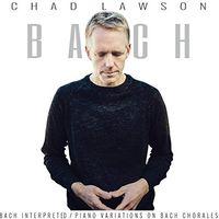 Chad Lawson - Bach Interpreted: Piano Variations On Bach Chorales