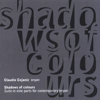 Claudio Cojaniz - Cojaniz: Shadows Of Colours - Suite In Nine Parts For Contemporary Organ: Live At Frari In Venice With Vincenzo Mascioni's P