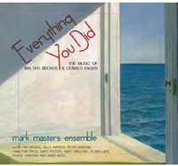 Mark Masters Ensemble - Everything You Did: The Music Of Walter Becker and Donald Fagen
