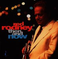 Red Rodney - Then & Now