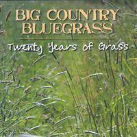 Big Country Bluegrass - Twenty Years Of Grass