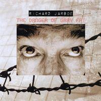 Richard Jarboe - Danger Of Gray Fat