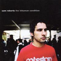 Sam Roberts - The Inhuman Conditions