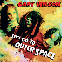 Gary Wilson - Let's Go To Outer Space