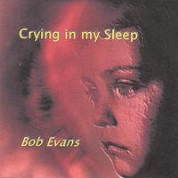 Bob Evans - Crying in My Sleep