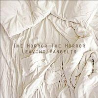 The Horror The Horror - Leaving/Vangelis