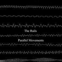 The Rails - Parallel Movements