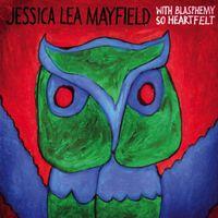 Jessica Lea Mayfield - With Blasphemy So Heartfelt [Slimline]