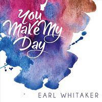 Earl Whitaker - You Make My Day (Cdrp)