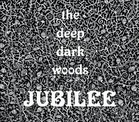 The Deep Dark Woods - Jubilee