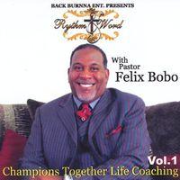 Pastor Felix Bobo - Rythm & Word: Champions Together Life Coaching, Vol.1