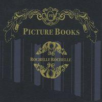 The Picturebooks - Rochelle Rochelle