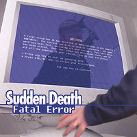 Sudden Death - Fatal Error