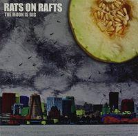 Rats On Rafts - Moon Is Big
