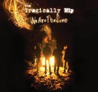 The Tragically Hip - We Are The Same: International Version
