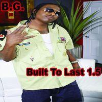 B.G. - Built to Last 1.5