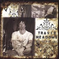 Travis Meadows - My Life 101