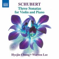 F Schubert / Chung,Hyejin / Lee,Warren - Schubert: Three Sonatas For Violin & Piano