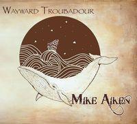 Mike Aiken - Wayward Troubadour