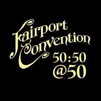 Fairport Convention - Fairport Convention 50:50@50