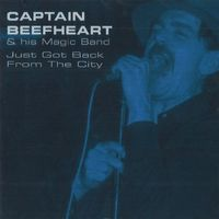 Captain Beefheart & His Magic Band - Just Got Back From The City