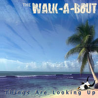 The Walk-a-Bout - Things Are Looking Up