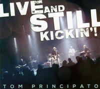 Tom Principato - Live & Still Kickin