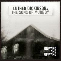 Luther Dickinson - Onward and Upward