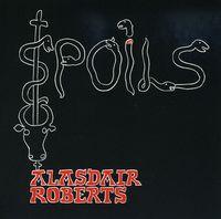 Alasdair Roberts - Spoils
