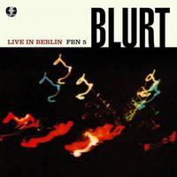 Blurt - Live in Berlin