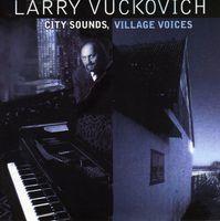 Larry Vuckovich - City Sounds, Village Voices
