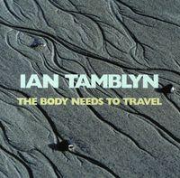 Ian Tamblyn - Body Needs to Travel