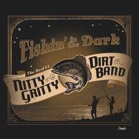 Nitty Gritty Dirt Band - Fishin In The Dark: The Best Of The Nitty Gritty Dirt Band