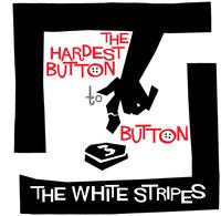 The White Stripes - The Hardest Button To Button [Remastered Vinyl Single]