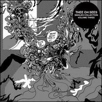 Thee Oh Sees - Singles Collection, Vol. Three