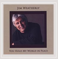 Jim Weatherly - You Hold My World in Place