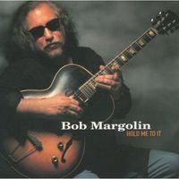 Bob Margolin - Hold Me to It