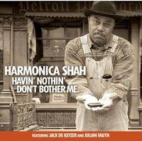 Harmonica Shah - Havin' Nothin' Don't Bother Me
