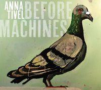 Anna Tivel - Before Machines