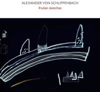Von Alexander Schlippenbach - Friulian Sketches