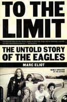 Marc Eliot - To the Limit: The Untold Story of the Eagles