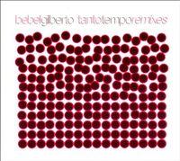Bebel Gilberto - Tanto Tempo Remixes [Import]