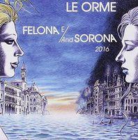 Le Orme - Felona E/And Sorona 2016