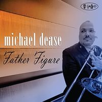 Michael Dease - Father Figure