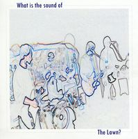 Lawn - What Is the Sound of