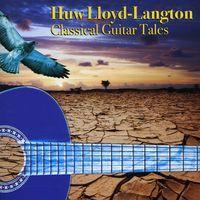 Huw Lloyd-Langton - Classical Guitar Tales