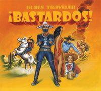 Blues Traveler - Bastardos