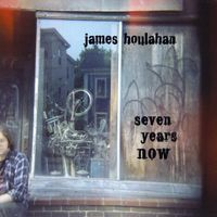 James Houlahan - Seven Years Now